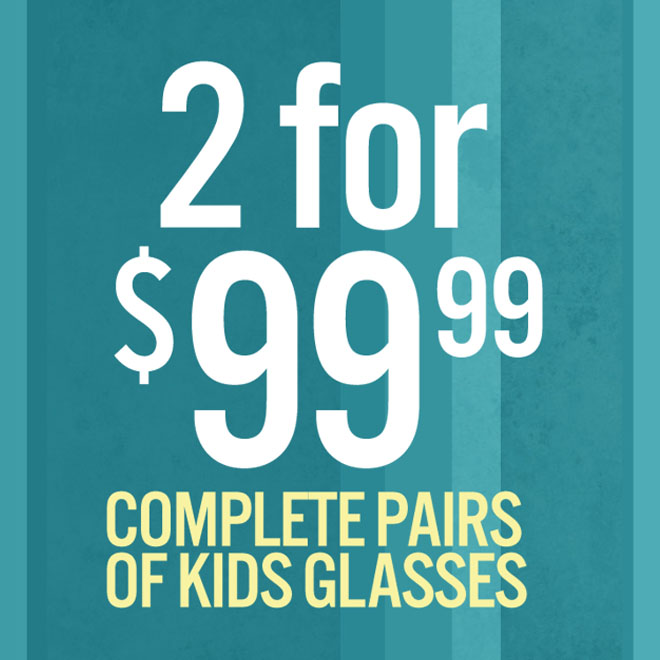 2 complete pairs of kids glasses for $99