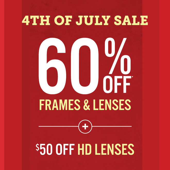4th of July 60% off a Complete pair & $50 HD lenses