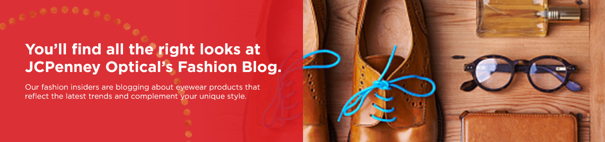 Find your right looks at JCPenny Optical's Fashion Blog