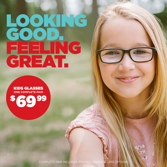 Looking good. Feeling great. Kids glasses one complete pair $69.99